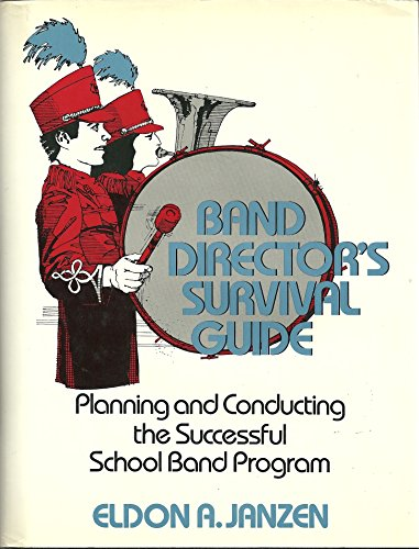 9780130569127: Band Director's Survival Guide: Planning and Conducting the Successful School Band Program
