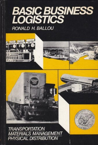 Basic Business Logistics: Transportation, Materials Management, Physical: Ronald H. Ballou