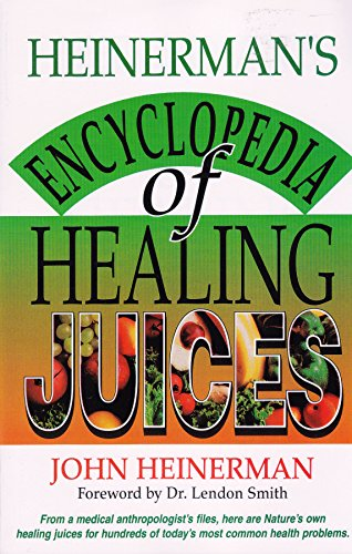 9780130575715: Heinerman's Encyclopedia of Healing Juices: From a Medical Anthropologist's Files, Here Are Nature's Own Healing Juices for Hundreds of Today's Most Common Health Problems
