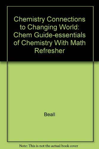 Chemistry Connections to Changing World: Chem Guide-essentials: Beall, Brower, Lemay,
