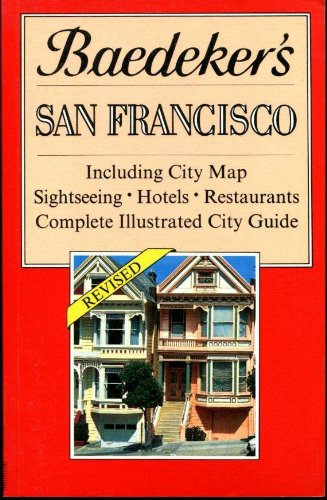 Baedeker's San Francisco: Including City Map, Sightseeing, Hotels, Restaurants, Complete ...