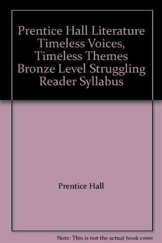 9780130581433: Prentice Hall Literature Timeless Voices, Timeless Themes Bronze Level Struggling Reader Syllabus