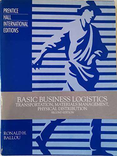 Basic Business Logistics: Transportation, Materials Management, Physical: Ballou, Ronald H.