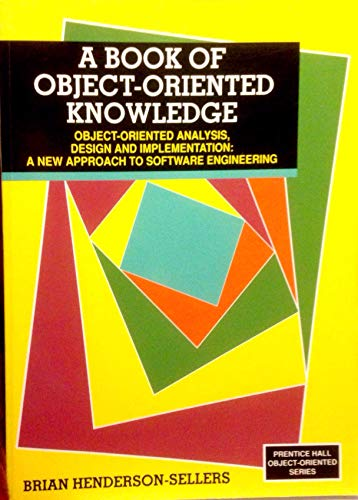 9780130594457: Book of Object-Oriented Knowledge: Object-Oriented Analysis, Design and Implementation : A New Approach to Software Engineering (Prentice Hall Object-Oriented Series) (Bk. 1)