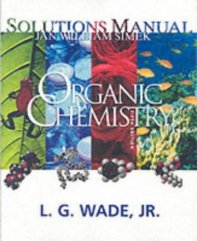Organic Chemistry, Fifth Edition Solutions Manual: Leroy Wade; Jan