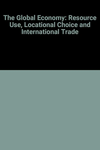 9780130600301: The Global Economy: Resource Use, Locational Choice and International Trade