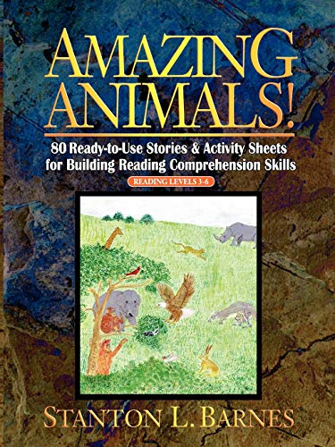 9780130600424: Amazing Animals!: 80 Ready-to-Use Stories & Activity Sheets for Building Reading Comprehension Skills (Reading Levels 3 - 6)