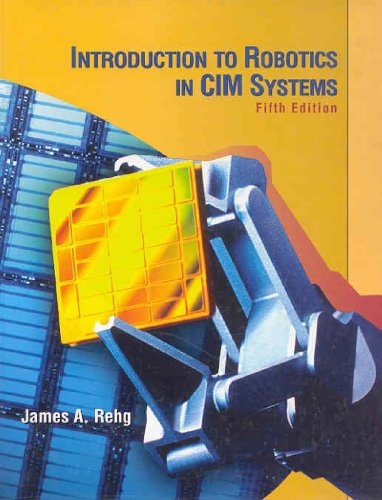 Introduction to Robotics in CIM Systems (5th Edition): James A. Rehg
