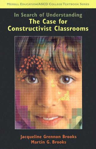 9780130606624: In Search of Understanding: The Case for Constructivist Classrooms (Merrill Education/ASCD College Textbooks)
