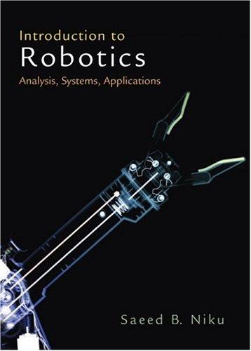 Introduction to Robotics: Analysis, Systems, Applications: Niku, Saeed B.