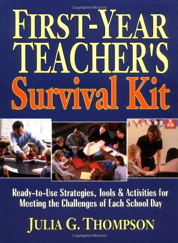 9780130616449: First-Year Teacher's Survival Kit: Ready-to-Use Strategies, Tools and Activities for Meeting the Challenges of Each School Day (J-B Ed: Survival Guides)