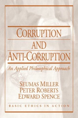 9780130617958: Corruption and Anti-Corruption: An Applied Philosophical Approach (Basic Ethics in Action)