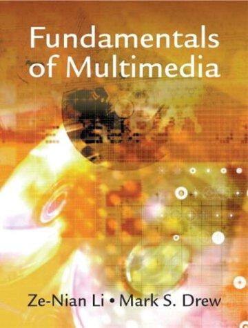 Fundamentals of Multimedia: Li, Ze-Nian; Drew,