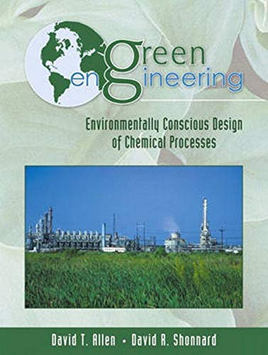 Green Engineering: Environmentally Conscious Design of Chemical Processes: Allen, David T.; ...