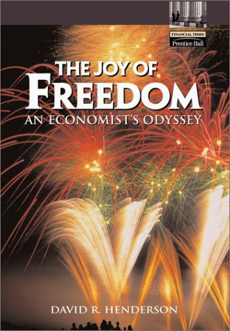 The Joy of Freedom: An Economist's Odyssey: Henderson, David R.