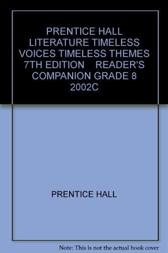 9780130623782: PRENTICE HALL LITERATURE TIMELESS VOICES TIMELESS THEMES 7TH EDITION    READER'S COMPANION GRADE 8 2002C