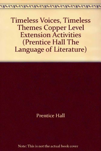 9780130623980: Timeless Voices, Timeless Themes Copper Level Extension Activities (Prentice Hall The Language of Literature)