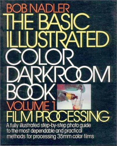 The Basic Illustrated Color Darkroom Book, Volume 1: Film Processing