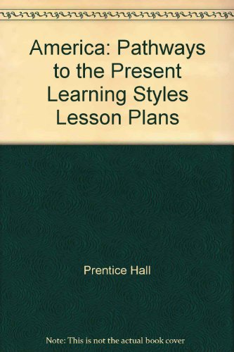 9780130629272: America: Pathways to the Present Learning Styles Lesson Plans