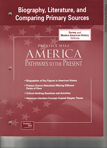9780130629388: America: Pathways to the Present Biography, Literature and Comparing Primary Sources