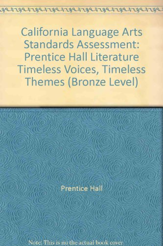 9780130631060: California Language Arts Standards Assessment: Prentice Hall Literature Timeless Voices, Timeless Themes (Bronze Level)