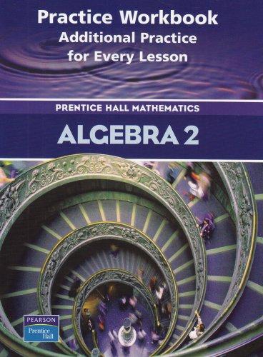 9780130633958: Algebra 2: Practice Book: Additional Practice for Every Lesson: Prentice Hall Mathematics
