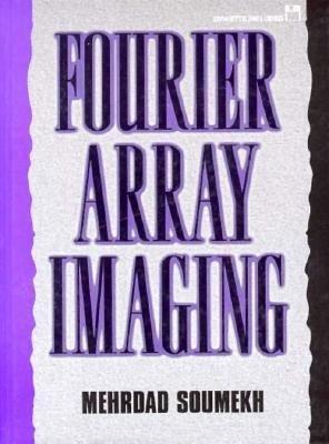 Fourier Array Imaging [book + floppy disk]: Mehrdad Soumekh