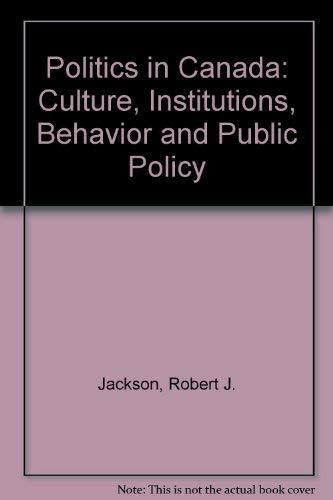 9780130640079: Politics in Canada: Cultures, Institutions, Behavior and Public Policy