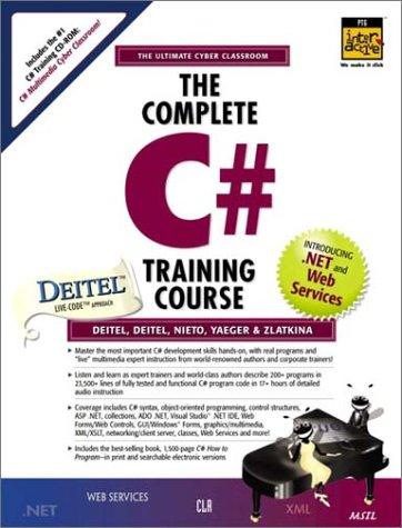 The Complete C# Training Course (Prentice Hall Complete Training Courses) (0130645842) by Harvey M. Deitel; Paul J. Deitel; Jeffrey A. Listfield; Tem R. Nieto; Cheryl H. Yaeger; Marina Zlatkina