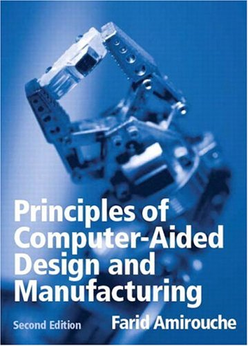 PRINCIPLES OF COMPUTER AIDED DESIGN AND MANUFACTUR: FARID AMIROUCHE