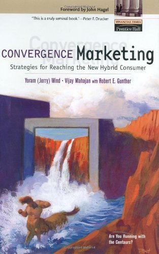 9780130650757: Convergence Marketing: Strategies for Reaching the New Hybrid Consumer
