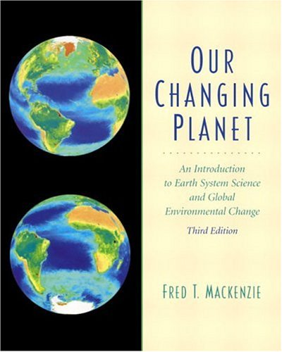 9780130651723: Our Changing Planet: An Introduction to Earth System Science and Global Environmental Change (3rd Edition)