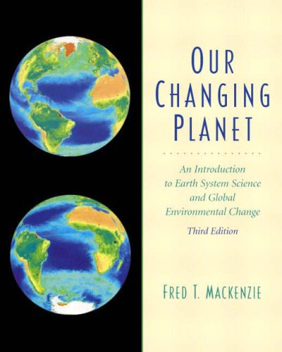 9780130651723: Our Changing Planet: An Introduction to Earth System Science and Global Environmental Change