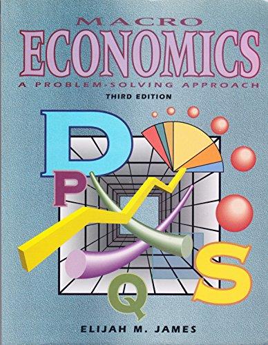 Macroeconomics : A Problem-Solving Approach, Third Edition: James, Elijah M.