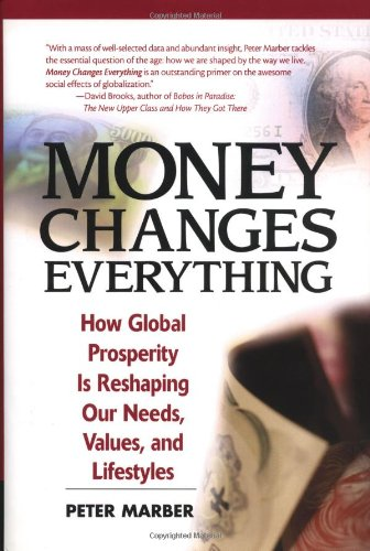 9780130654809: Money Changes Everything: How Global Prosperity is Reshaping Our Needs, Values, and Lifestyles
