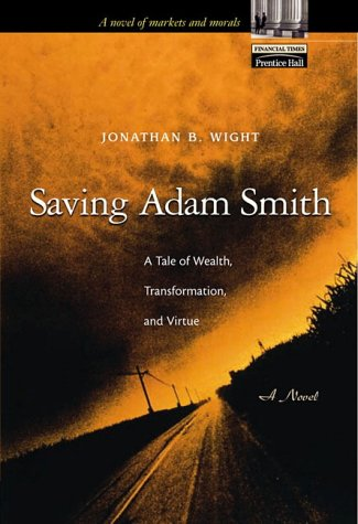 9780130659040: Saving Adam Smith: A Tale of Wealth, Transformation, and Virtue: A Novel (Financial Times (Prentice Hall))