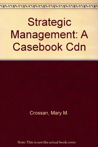 Strategic Management: A Casebook Cdn: Mary M. Crossan,