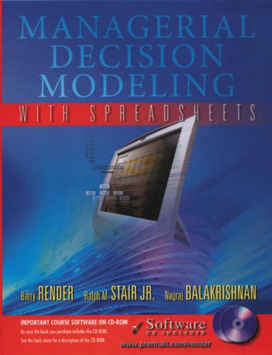 Managerial Decision Modeling with Spreadsheets: Barry Render, Ralph