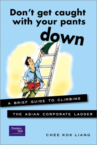 9780130661968: Don't Get Caught With Your Pants Down: A Brief Guide to Climbing the Asian Corporate Ladder