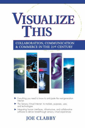9780130662552: Visualize This: Collaboration, Communication and Commerce in the 21st Century