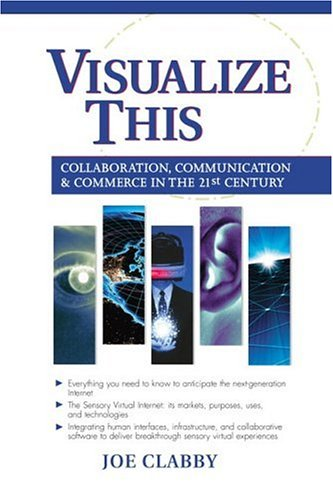 9780130662552: Visualize This: Collaboration, Communication & Commerce in the 21st Century