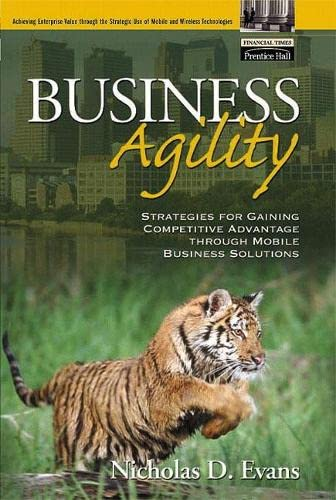 9780130668370: Business Agility: Strategies for Gaining Competitive Advantage through Mobile Business Solutions