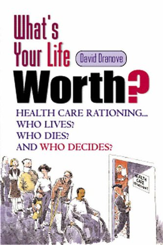 9780130671653: Whats Your Life Worth?: Health Care Rationing... Who Lives? Who Dies? and Who Decides? (Financial Times Prentice Hall Books)