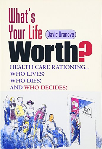 9780130671653: What's Your Life Worth?: Health Care Rationing... Who Lives? Who Dies? And Who Decides?