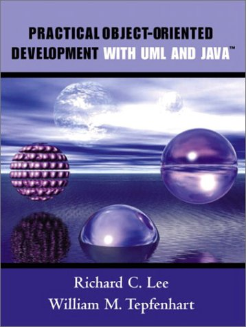 Practical Object-Oriented Development with UML and Java: Richard C. Lee,