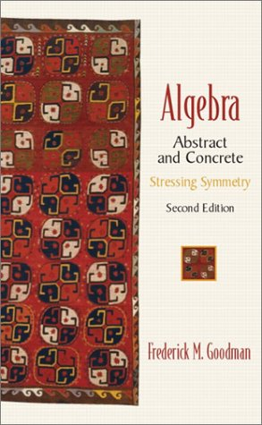 9780130673428: Algebra: Abstract and Concrete (Stressing Symmetry) (2nd Edition)