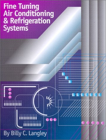 Fine Tuning Air Conditioning and Refrigeration Systems: Billy C. Langley