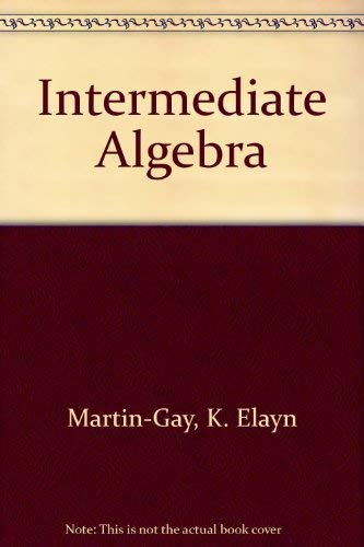 Intermediate Algebra: Martin-Gay, K. Elayn