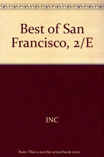 THE BEST OF SAN FRANCISCO More than 1000 Provocative and Frank Reviews of Restaurants, Hotels, Ni...