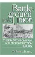 9780130693860: Battleground for the Union: The Era of the Civil War and Reconstruction, 1848-1877.